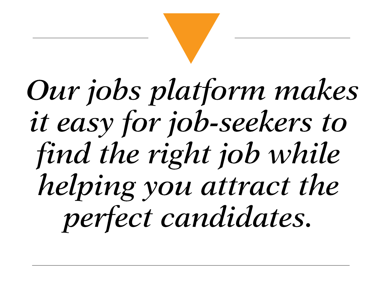 Our jobs platform makes it easy for job-seekers to find the right job while helping you attract the perfect candidates - recruitment solutions