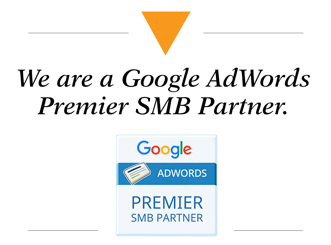We are a Google AdWords Premier SMB Partner - search engine marketing