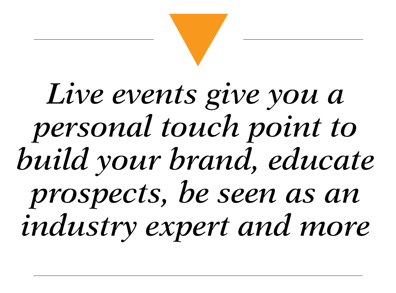 Live events give you a personal touch point to build your brand, educate prospects, be seen as an industry expert and more - event marketing