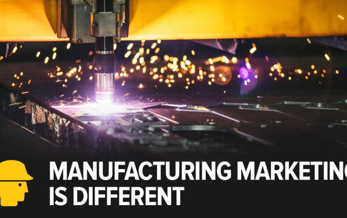 Manufacturing marketing is different