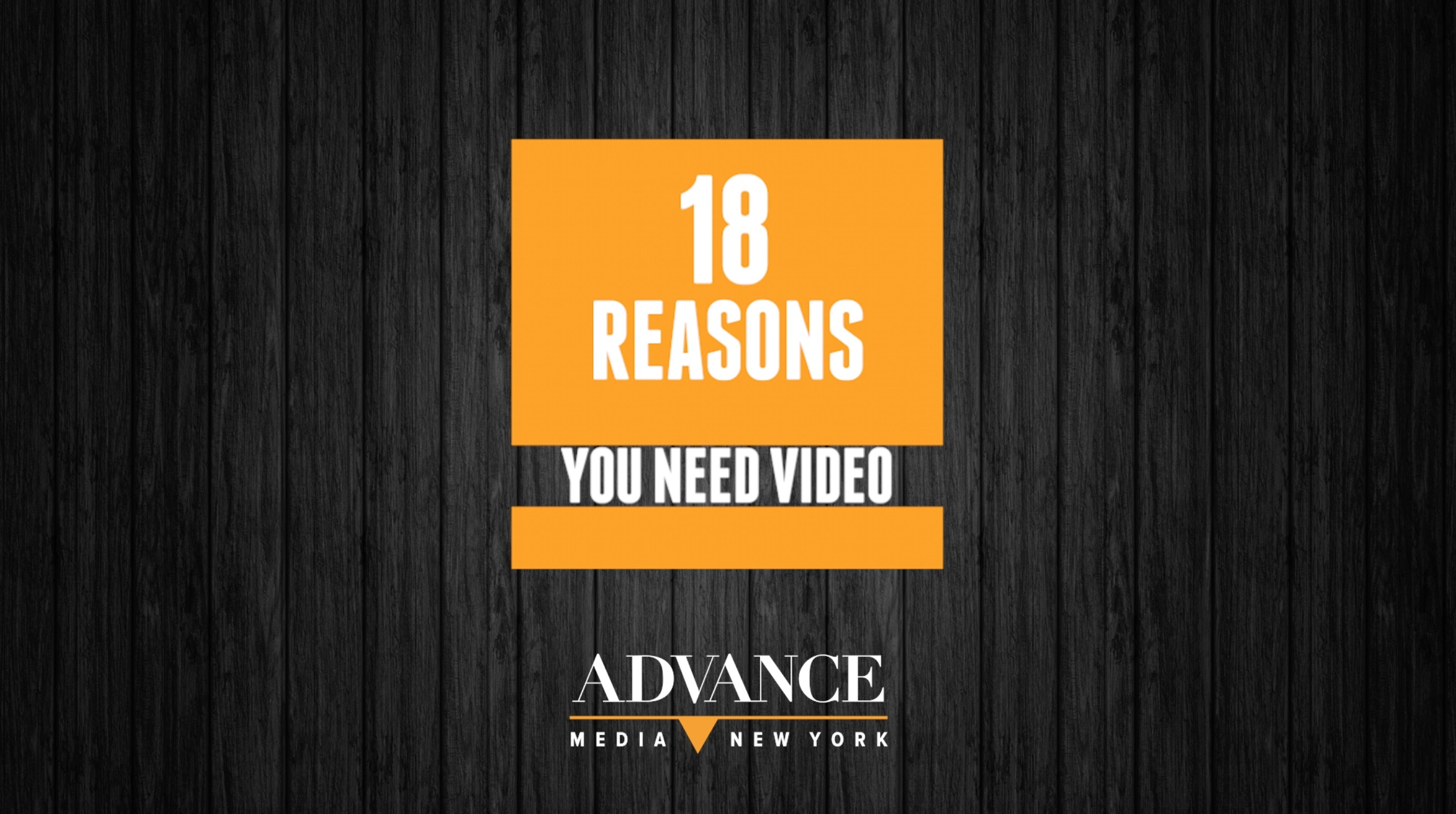 18 reasons you need video